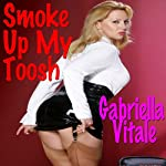 Smoke Up My Toosh | Gabriella Vitale