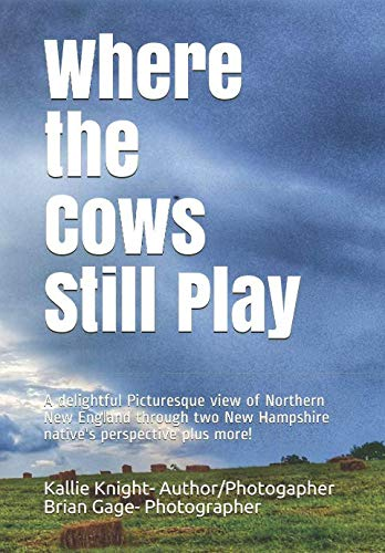Where the Cows Still Play: A delightful Picturesque view of  Northern New England through a local's perspective plus more! ()