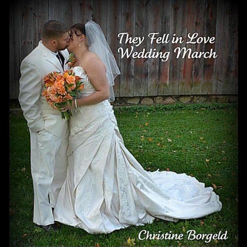 They Fell In Love (Wedding March) By Christine Borgeld On