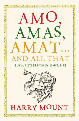 Amo, Amas, Amat ... and All That: How to Become a Latin Love...