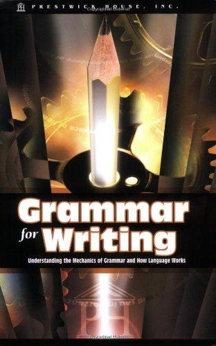 Grammar for Writing: Understanding the Mechanics of Grammar and How Language works