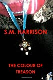 The Colour of Treason, S. M. Harrison, 1470994186