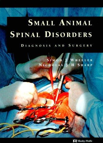 Small Animal Spinal Disorders: Diagnosis and Surgery (Small Animal Spinal Disorders Diagnosis And Surgery)