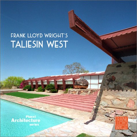 Frank Lloyd Wright's Taliesin West (Planet Architecture Series)