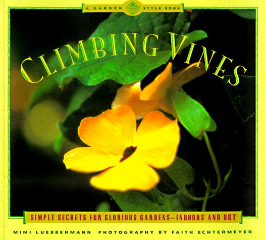 Climbing Vines: Simple Secrets for Glorious Gardens (A Garden Style Book)