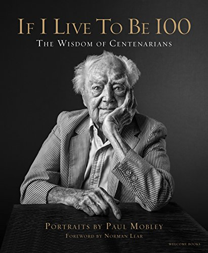 If I Live to Be 100: The Wisdom of Centenarians ()