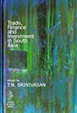 Trade, Finance and Investment in South Asia, T. N. Srinivasan, 818735805X
