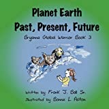 Planet Earth Past, Present, Future, Frank J. Ball Sr., 1456013599