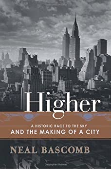 Higher: A Historic Race to the Sky and the Making of a City by [Bascomb, Neal]