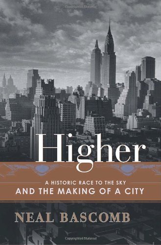 Higher: A Historic Race to the Sky and the Making of a City
