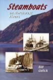 Steamboats on Northwest Rivers, Bill Gulick, 0870044389