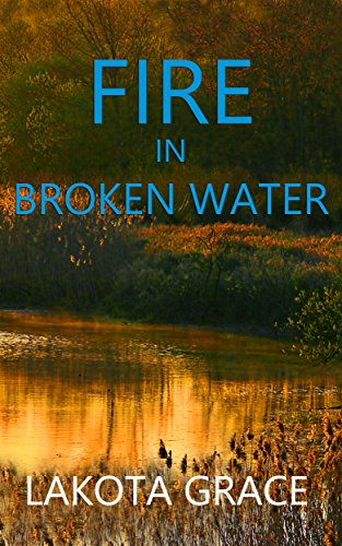 Fire in Broken Water: A small town police procedural set in the American Southwest (The Pegasus Quincy Mystery Series Book 3) by [Grace, Lakota]