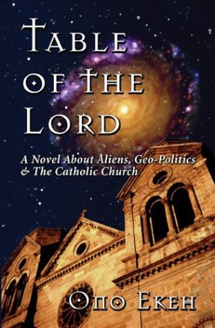 Table of the Lord: A Novel About Aliens, Geo-politics & the Catholic Church