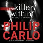 The Killer Within: In the Company of Monsters | Philip Carlo