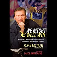 We Might As Well Win Audiobook by Johan Bruyneel, Bill Strickland, Lance Armstrong Narrated by Kirby Heybourne