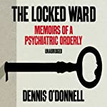 The Locked Ward: Memoirs of a Psychiatric Orderly | Dennis O'Donnell