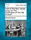 Trial of the Rev. James Long, for the Publication of the Nil Durpan, Anonymous, 1275306241