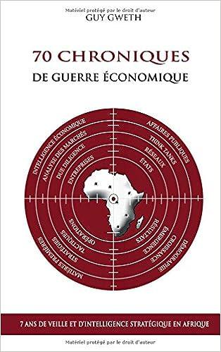 70 chroniques de guerre économique : 7 ans de veille et d'intelligence stratégique en Afrique