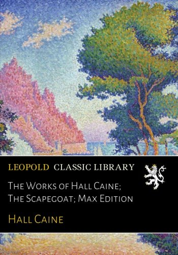The Works of Hall Caine; The Scapegoat; Max Edition pdf