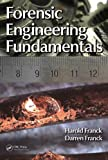 Forensic Engineering Fundamentals, Harold Franck and Darren Franck, 1439878390