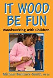 It Wood Be Fun, Michael Bentinck-Smith, 0982073208
