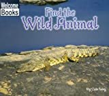 img - for Find the Wild Animal (WELCOME BOOKS: HIDE AND SEEK) book / textbook / text book