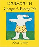 Loudmouth George and the Fishing Trip, Nancy L. Carlson, 0876142137