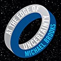 At the Edge of Uncertainty: 11 Discoveries Taking Science by Surprise Audiobook by Michael Brooks Narrated by Sean Runnette