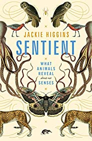 Sentient: What Animals Reveal About Our Senses (English Edition)