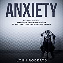 Anxiety: 3 Manuscripts - Depression and Anxiety, Negative Thoughts and Cognitive Behavioral Therapy: Collective Wellness Series Bundle