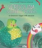 Verdolina scopre il mondo. Un fantastico viaggio nelle emozioni. Ediz. illustrata