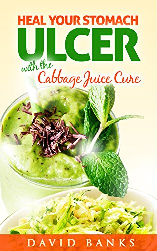 Heal Stomach Ulcers (Heal Your Stomach Ulcer with the Cabbage Juice Cure)