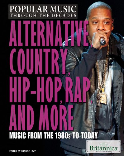 Alternative, Country, Hip-Hop, Rap, and More: Music from the 1980s to Today (Popular Music Through the Decades)