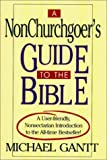 A NonChurchgoer's Guide to the Bible, Michael Gantt, 1561482137