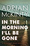 In the Morning I'll Be Gone: A Detective Sean Duffy Novel (The Troubles Trilogy)