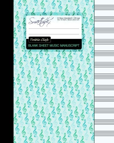 Blank Sheet Music: Music Manuscript Paper/Staff Paper/Musicians Notebook [ Book Bound (Perfect Binding) * 12 Stave * 100 Pages * Large * Treble Clefs ] Smart Bookx Createspace Independent Pub NON-CLASSIFIABLE Blank Books