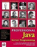 Professional Java Server Programming: with Servlets, JavaServer Pages (JSP), XML, Enterprise JavaBeans (EJB), JNDI, CORBA, Jini and Javaspaces