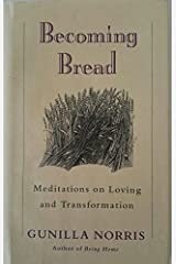 Becoming Bread: Meditations on Loving and Transformation (Bell Tower) Hardcover