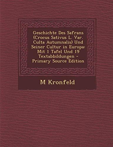 Geschichte Des Safrans (Crocus Sativus L. Var. Culta Autumnalis) Und Seiner Cultur in Europa: Mit 1 Tafel Und 19 Textabbildungen (German Edition)
