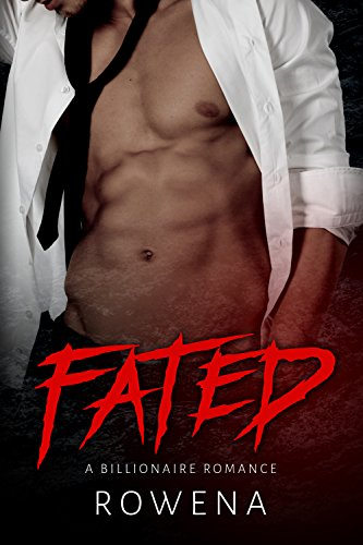 Fated: A Billionaire Romance (Alpha Second Chances) by [Rowena]