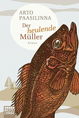 Der heulende Müller: Roman Taschenbuch – 16. November 2012 Arto Paasilinna Regine Pirschel Bastei Lübbe 3404167902