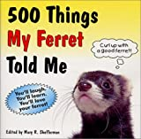 500 Things My Ferret Told Me