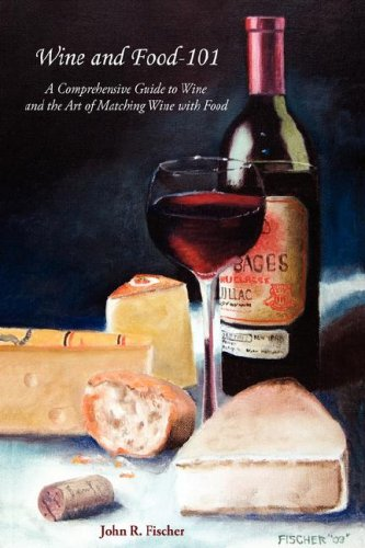 Download Wine and Food-101: A Comprehensive Guide to Wine and the Art of Matching Wine with Food ebook