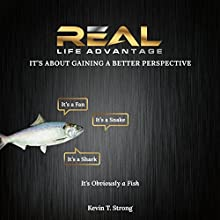 Real Life Advantage: It's About Gaining a Better Perspective Audiobook by Kevin T Strong Narrated by Kevin T Strong