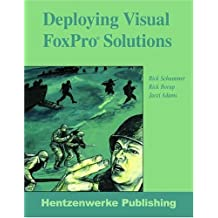 Deploying Visual FoxPro Solutions by Rick Schummer (2004-06-02)