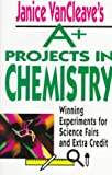img - for Janice VanCleave's A+ Projects in Chemistry: Winning Experiments for Science Fairs and Extra Credit book / textbook / text book