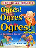 Ogres! Ogres! Ogres!: A Feasting Frenzy from A to Z