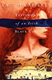 Front cover for the book Testimony of an Irish Slave Girl by Kate McCafferty