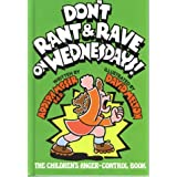 Don't Rant and Rave on Wednesdays!: The Children's Anger-Control Book