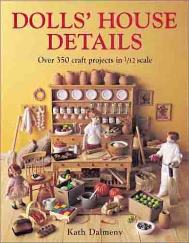 Dolls' House Details: Over 500 Craft Projects in 1/12 Scale (Miniature Michaels Furniture)
